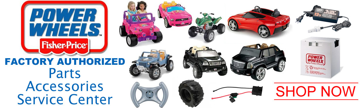 Fisher Price Power Wheels - Factory Authorized - Parts, Accessories & Service Center